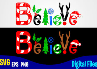 Believe, Funny Winter Christmas design svg eps, png files for cutting machines and print t shirt designs for sale t-shirt design png