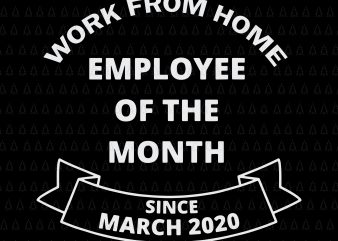 Work From Home Employee of The Month Since March 2020, Work From Home Employee of The Month Since March 2020 SVG, March 2020 svg, March vector, eps, dxf, png, svg file