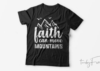 Faith Can move mountains   Ready to print t shirt design for sale
