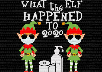 What the Elf Happened to 2020 svg, What the Elf Happened to 2020, Funny Christmas 2020 Elf What the Elf Happened to 2020, What the Elf Happened to 2020 christmas, Elf christmas svg, Elf 2020 svg, Elf vector, christmas vector