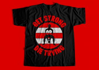 Get Strong Or Die Trying T-Shirt design for sale – Gym Design for Gym lovers