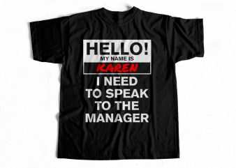 Hello My Name is Karen – I need to speak to the manager – Funny T shirt design for sale