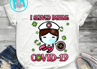I Served During Covid-19 Cute Nurse PNG, Nurse PNG, Coronavirus PNG, Digital Download