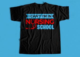 I can't I am in Nursing School T-Shirt design for sale