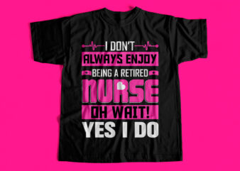 I dont always enjoy being a retired nurse oh wait yes I do T-Shirt design for sale