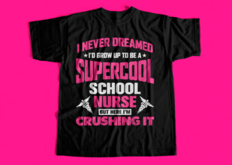 I never dreamed I would grow up to be a supercool school nurse but here I am Crushing it – T-Shirt design for sale