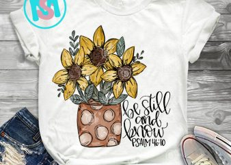 Long Sleeved Sunflower Be Still And Know Psalm PNG, Flower PNG, Quote PNG, Digital Download