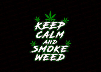 Keep calm and smoke weed T-Shirt Design