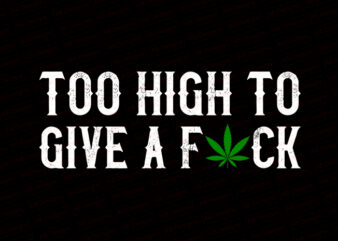 Too high to give a fuck T-Shirt Design