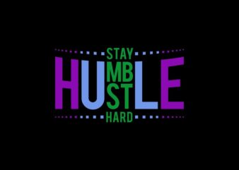 Stay hustle humble hard t shirt vector illustration for sale