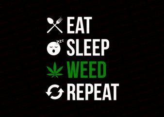 Eat sleep weed repeat T-Shirt Design