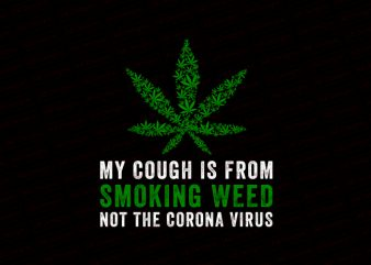 My cough is from smoking weed not the corona virus T-Shirt Design