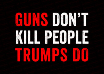 Guns don't kill people trumps do T-Shirt Design