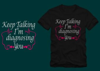 Keep talking i'm diagnosing you, nurse t shirt design sale