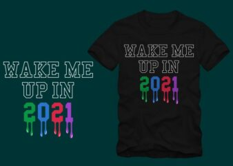 Wake Me Up in 2021, Happy new year t shirt, 2021 t shirt, wake me up t shirt, funny happy new year t shirt design for sale