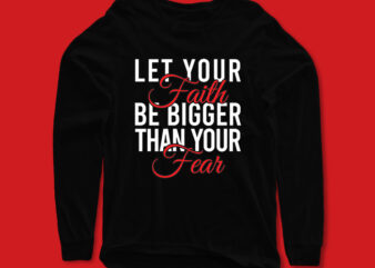 Let Your Faith Be Bigger Than Your Fear T-Shirt Design