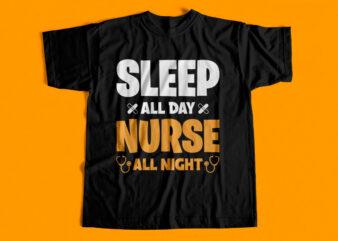 Sleep All Day Nurse All Night T-Shirt design for sale