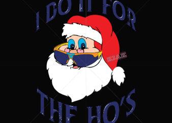 I do it for Santa the ho's t shirt template vector, Merry Christmas, Christmas, Christmas 2020 Svg, Funny Christmas 2020, Christmas quote vector, Christmas Tree logo, Noel scene Svg