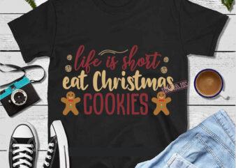 Life is short eat christmas cookies Svg, Merry Christmas, Christmas, Christmas 2020 Svg, Funny Christmas 2020, Merry Christmas vector, Santa vector, Noel scene Svg, Noel vector