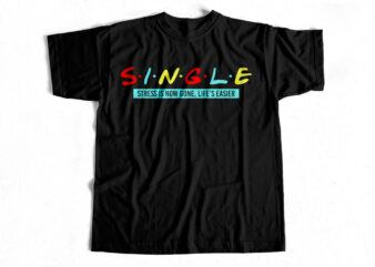Single Stress is now gone life's easier T-Shirt design for sale
