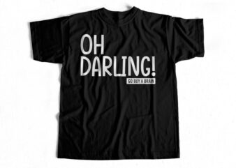 Oh Darling Go Buy a Brain – T-shirt design for sale – Funny
