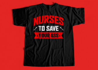 Nurses to save your ass – T-shirt design for sale