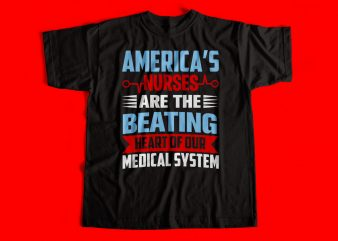Americas nurses are the beating heart of our Medical System – T-Shirt Design for sale