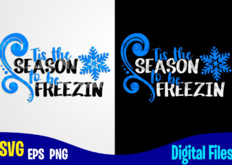 Tis the season to be freezin, Funny Winter Christmas design svg eps, png files for cutting machines and print t shirt designs for sale t-shirt design png