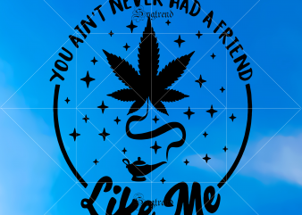 You ain't never had a friend like me vector, Smoking 420 Svg, Weed vector, Smoking 420 vector, Joint pot weed marijuana blunt smoking 420 SVG, Instant Download, Cut File, Digital File