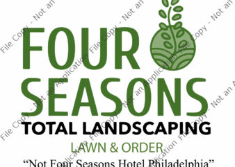 Four Seasons Total Landscaping, Four Seasons Total Landscaping SVG, Four Seasons Total Landscaping png, Four Seasons Total Landscaping lawn & order not four seasons hotel philadelphia, funny quote eps, png, dxf, ai file