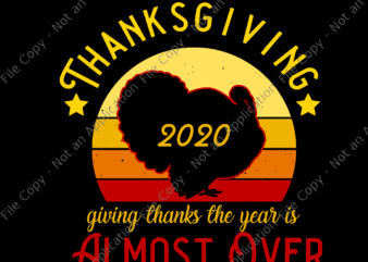 Thanksgiving 2020 almost over, Thanksgiving 2020 giving thanks the year is almost over, Thanksgiving 2020 svg, Thanksgiving 2020, turkey 2020, turkey svg, thanksgiving 2020, thanksgiving vector