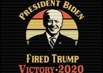 President Biden Victory 2020 svg, Trump You're Fired svg, Trump Fired svg, anti trump svg, biden president svg