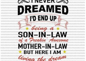 I Never Dreamed I'd End Up Being A Son In Law Awesome svg, funny quote svg, funny mother in law quote svg t shirt design for sale