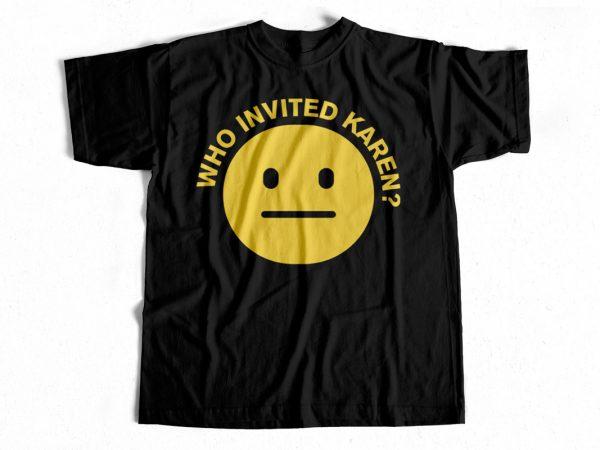 Who Invited Karen T-Shirt design for sale