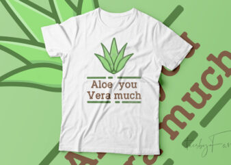 Aloe you vera much | Cool and lovely t shirt design ready to print