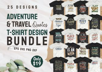 Adventure Travel T-shirt Designs Bundle, Typography Inspirational Quotes, T shirt design for adventure, t shirt design for travel, travel t-shirt design, t shirt design bundle