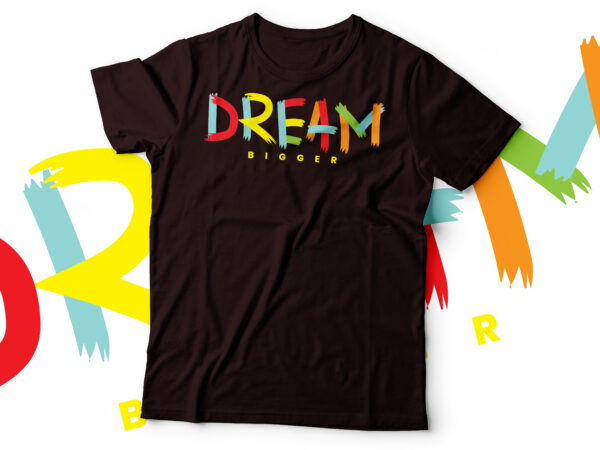 dream bigger tshirt design | motivational tshirt design