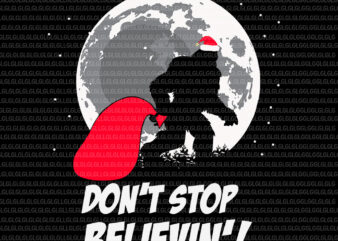 Don't Stop Believin Bigfoot christmas svg, Don't Stop Believin' Funny Bigfoot Santa Moon Christmas, Don't Stop Believin Bigfoot christmas, Don't Stop Believin bigfoot svg, bigfoot christmas svg, christmas svg