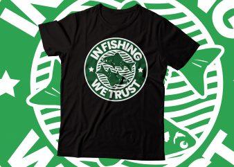 in fishing we trust t-shirt design| t-shirt design fishing lover tee