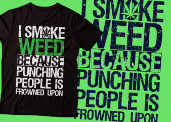 i smoked weed because punching people is frowned upon t-shirt design| weed t-shirt design