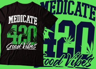 meditated 420 good vibe design 420 t-shirt design | stay high weed t-shirt design |marijuana design