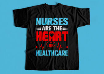 Nurses are the Heart of Healthcare T-Shirt design for sale