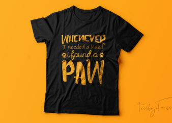 Whenever I needed a hand I found a paw | Pet lover | Tshirt design ready to print