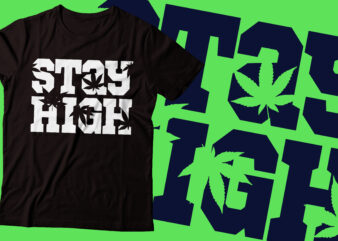 stayhigh weed tshirt design |marijuana design