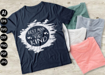 Best man is be kind vector t-shirt design