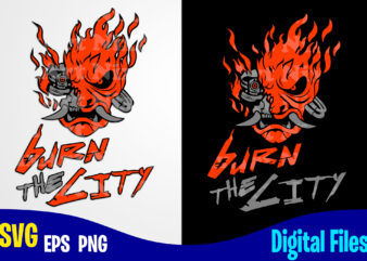 Burn the City Samurai cyberpunk design, Funny Cyberpunk design svg eps, png files for cutting machines and print t shirt designs for sale t-shirt design png
