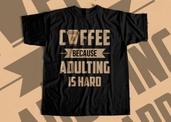Coffee Because Adulting is Hard – T-Shirt Design for sale – Design for Coffee Lovers