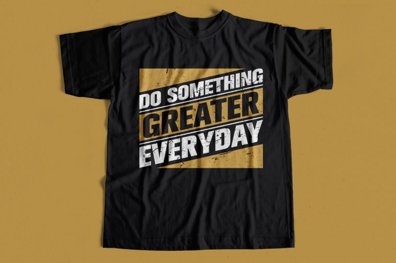 Do Something Greater Everyday T-Shirt design for sale – Motivational t-shirt designs