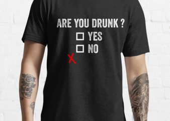 Are you Drunk ? funny Tshirt design