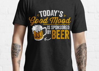Today's Good mood is sponsored by beer funny tshirt design